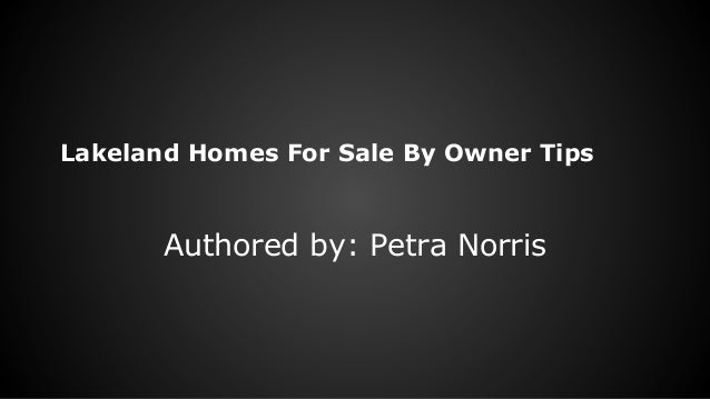 Lakeland Homes For Sale By Owner Tips  Authored by: Petra Norris