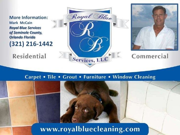 More Information:<br />Mark  McCain<br />Royal Blue Services of Seminole County,Orlando Florida<br />(321) 216-1442<br />