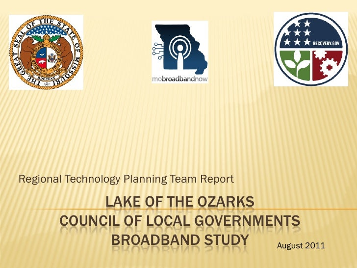 Regional Technology Planning Team Report            LAKE OF THE OZARKS       COUNCIL OF LOCAL GOVERNMENTS             BROA...