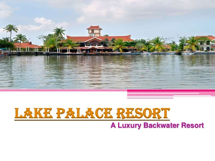 Lake Palace Resort<br />A Luxury Backwater Resort<br />