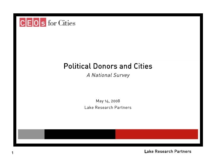 Political Donors and Cities           A National Survey                   May 14, 2008           Lake Research Partners   ...