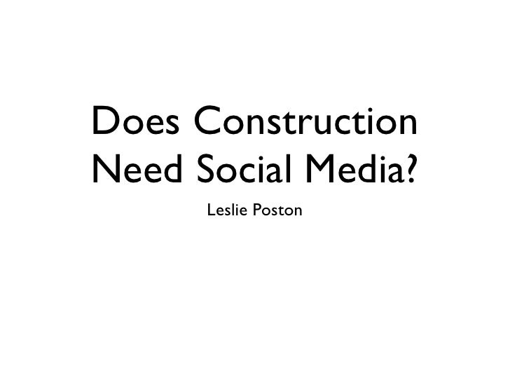 Does ConstructionNeed Social Media?      Leslie Poston