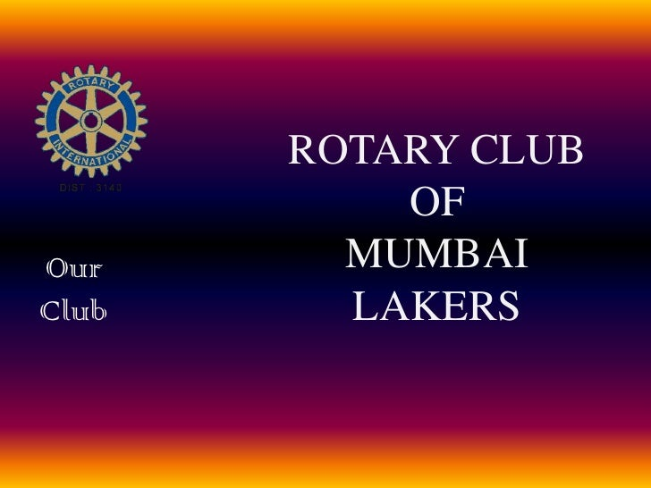 ROTARY CLUB<br />OF<br />MUMBAI LAKERS<br />Our<br />Club<br />