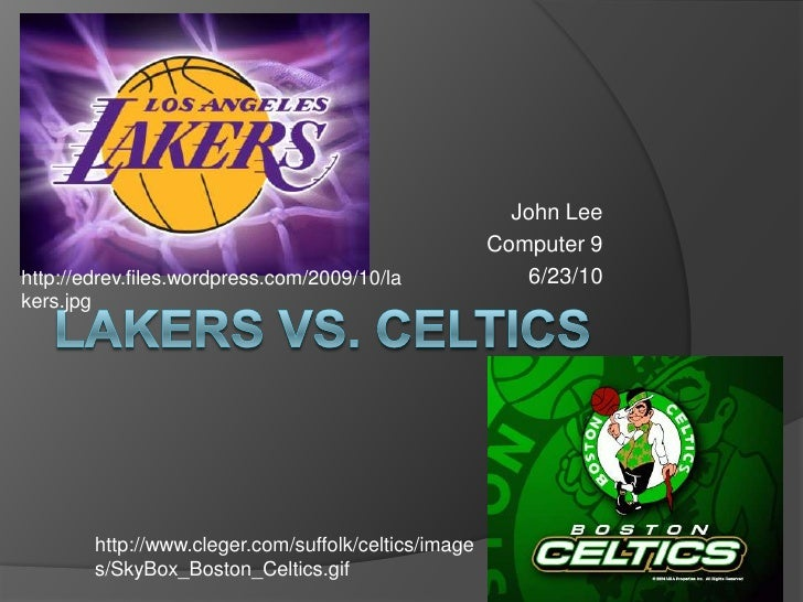 Lakers VS. Celtics<br />John Lee<br />Computer 9<br />6/23/10<br />http://edrev.files.wordpress.com/2009/10/lakers.jpg<br ...