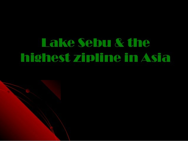 Lake Sebu & theLake Sebu & thehighest zipline in Asiahighest zipline in Asia