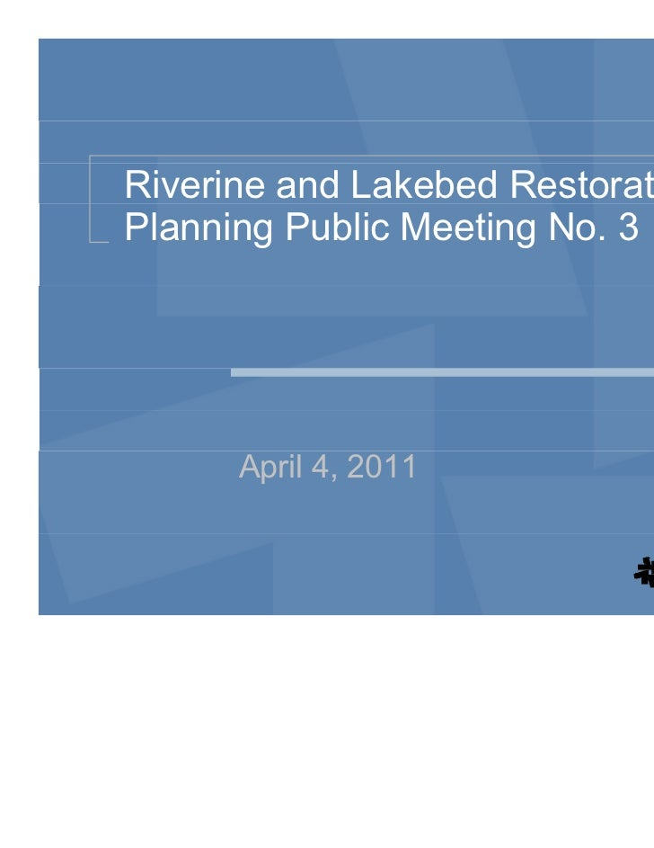 Riverine and Lakebed RestorationPlanning Public Meeting No. 3      April 4, 2011