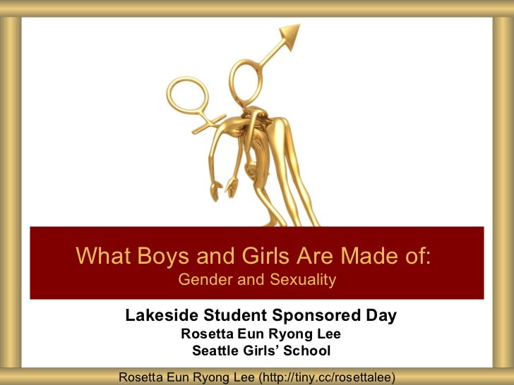 What Boys and Girls Are Made of:             Gender and Sexuality    Lakeside Student Sponsored Day              Rosetta E...