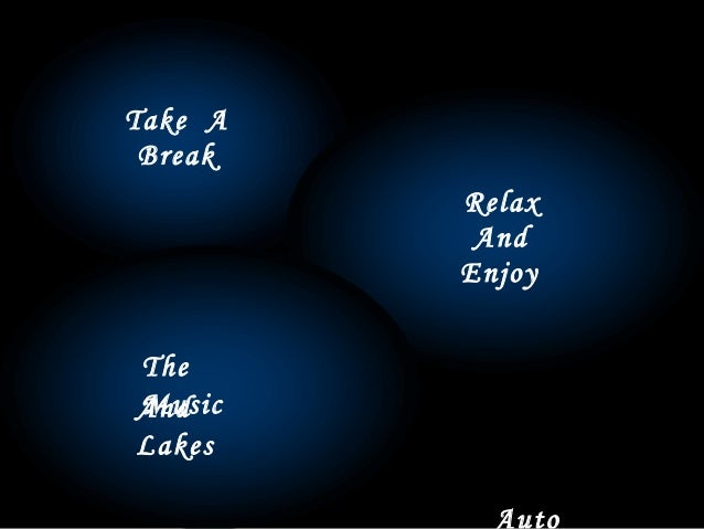 Take A Break Relax And Enjoy The MusicAnd Lakes Auto