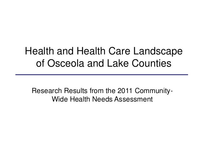Health and Health Care Landscape of Osceola and Lake Counties Research Results from the 2011 Community- Wide Health Needs ...