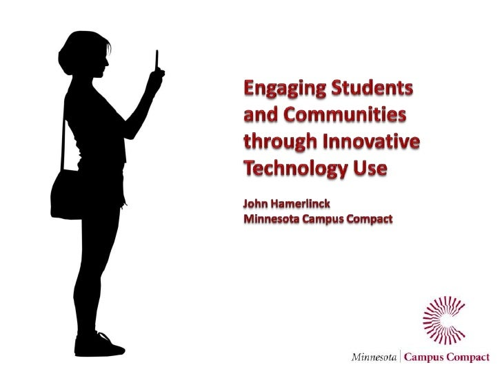 Engaging Students<br />and Communities<br />through Innovative<br />Technology Use<br />John Hamerlinck<br />Minnesota Cam...