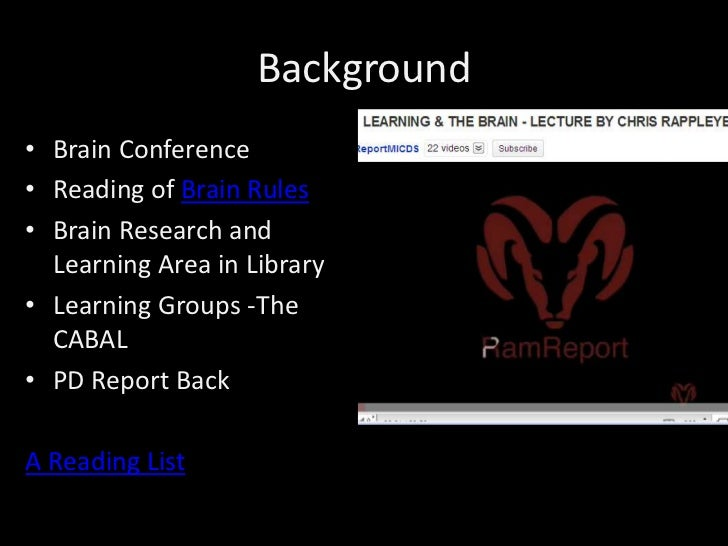 Background<br />Brain Conference <br />Reading of Brain Rules<br />Brain Research and Learning Area in Library<br />Learni...