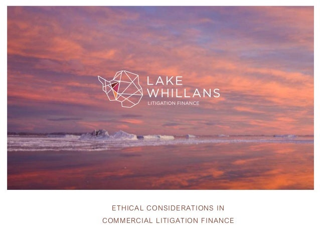 ETHICAL CONSIDERATIONS IN COMMERCIAL LITIGATION FINANCE