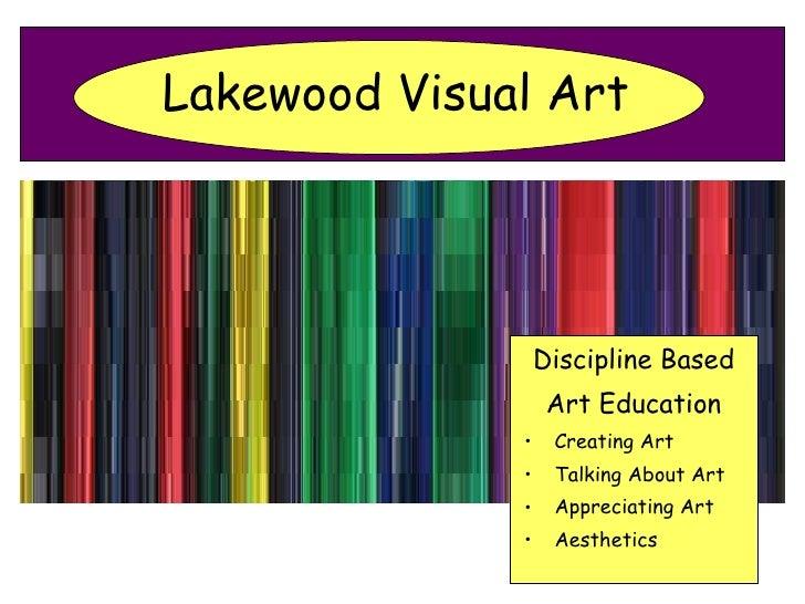Lakewood Visual Art <ul><li>Discipline Based </li></ul><ul><li>Art Education </li></ul><ul><li>Creating Art </li></ul><ul>...