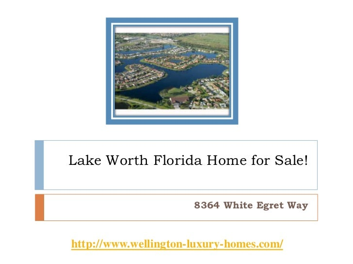 Lake Worth Florida Home for Sale! <br />8364 White Egret Way<br />http://www.wellington-luxury-homes.com/<br />