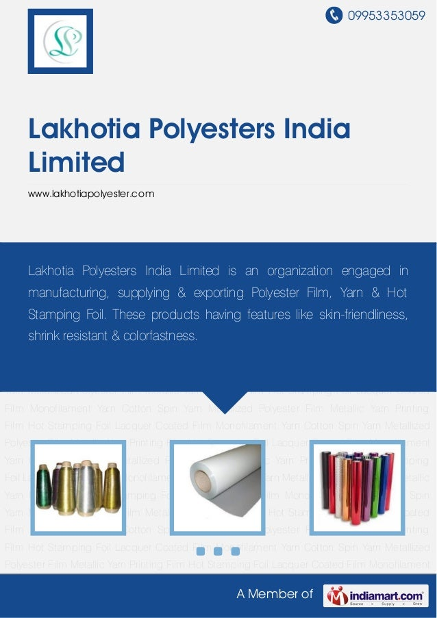 09953353059A Member ofLakhotia Polyesters IndiaLimitedwww.lakhotiapolyester.comMetallic Yarn Printing Film Hot Stamping Fo...