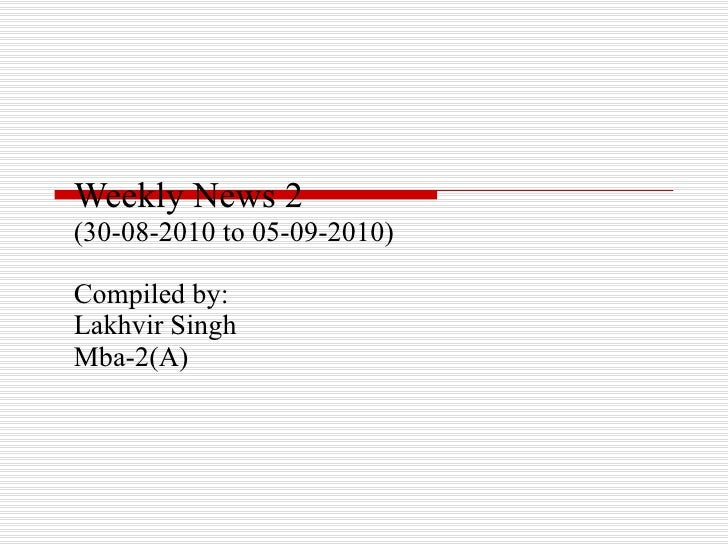 Weekly News 2 (30-08-2010 to 05-09-2010) Compiled by: Lakhvir Singh  Mba-2(A)