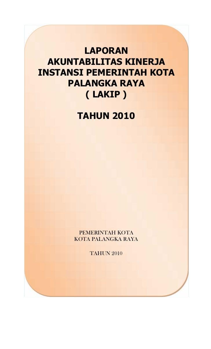 LAPORAN  AKUNTABILITAS KINERJAINSTANSI PEMERINTAH KOTA     PALANGKA RAYA         ( LAKIP )      TAHUN 2010       PEMERINTA...