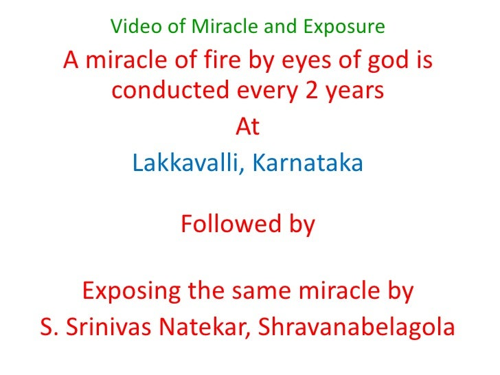 Video of Miracle and Exposure <br />A miracle of fire by eyes of god is conducted every 2 years<br />At<br />Lakkavalli, K...