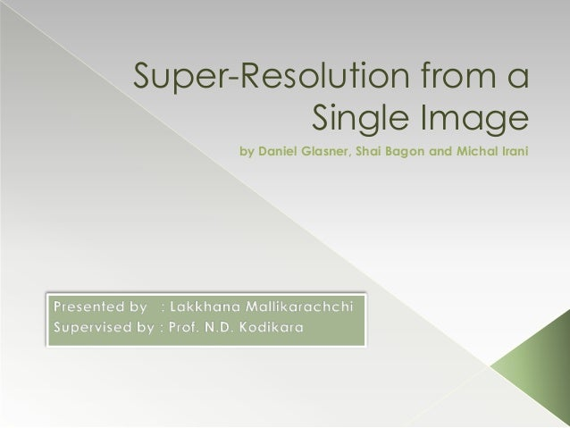 Super-Resolution from aSingle Imageby Daniel Glasner, Shai Bagon and Michal Irani