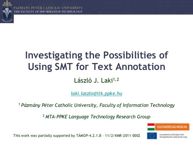 Investigating the Possibilities of       Using SMT for Text Annotation                                 László J. Laki1,2  ...