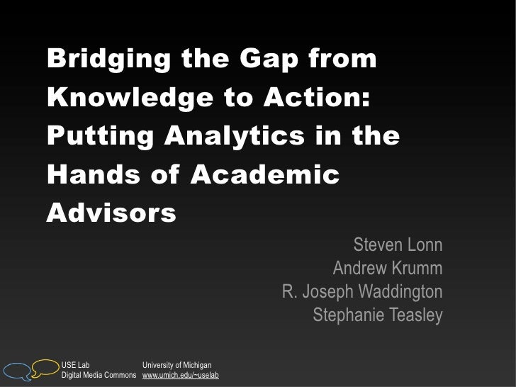 Bridging the Gap fromKnowledge to Action:Putting Analytics in theHands of AcademicAdvisors                                ...