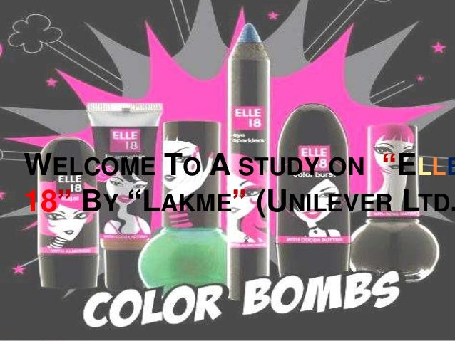 """WELCOME TO A STUDY ON """"ELLE 18"""" BY """"LAKME"""" (UNILEVER LTD."""
