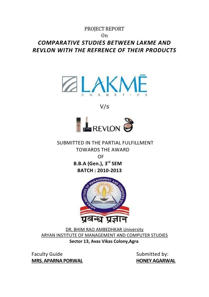 PROJECT REPORT                           On COMPARATIVE STUDIES BETWEEN LAKME ANDREVLON WITH THE REFRENCE OF THEIR PRODUCT...