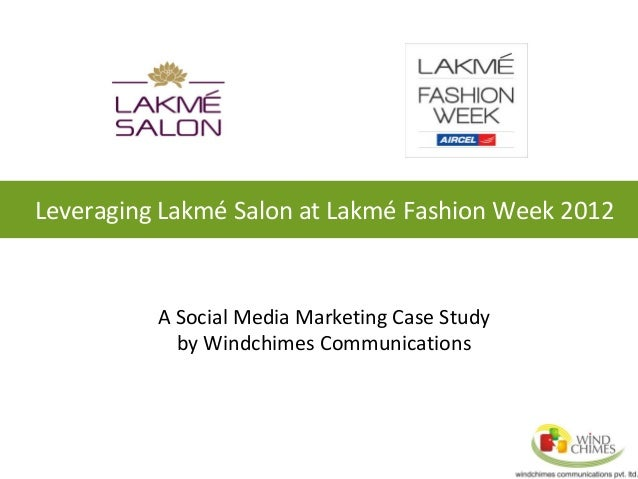 Leveraging Lakmé Salon at Lakmé Fashion Week 2012 A Social Media Marketing Case Study by Windchimes Communications