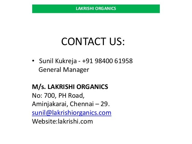 CONTACT US: • Sunil Kukreja - +91 98400 61958 General Manager M/s. LAKRISHI ORGANICS No: 700, PH Road, Aminjakarai, Chenna...