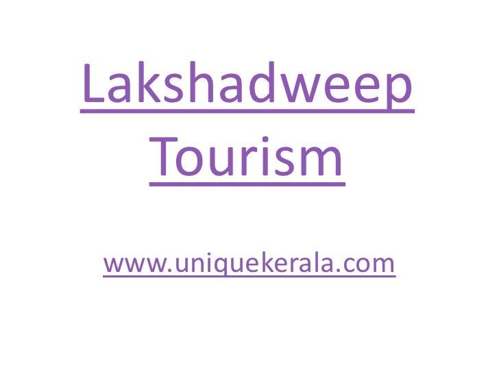 Lakshadweep Tourism<br />www.uniquekerala.com<br />