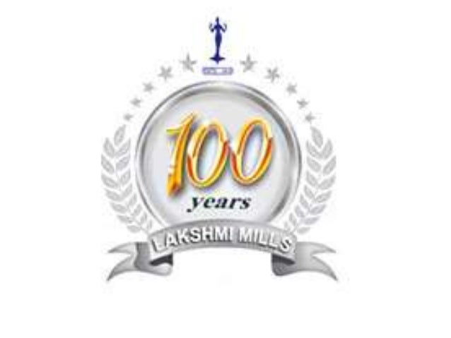 Lakshmi Mills History • Lakshmi Mills was established in the year 1910. • It was founded by G.Kuppuswamy Naidu. • Biggest ...
