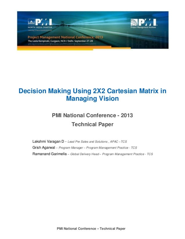 PMI National Conference – Technical Paper Decision Making Using 2X2 Cartesian Matrix in Managing Vision PMI National Confe...
