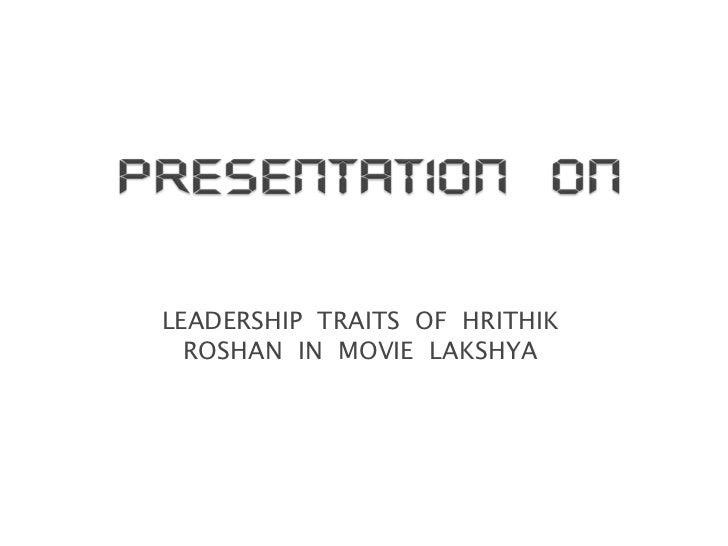 LEADERSHIP  TRAITS  OF  HRITHIK  ROSHAN  IN  MOVIE  LAKSHYA<br />