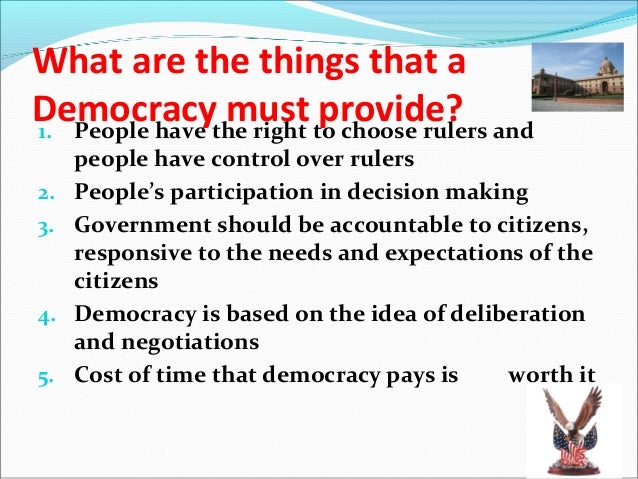 Outcomes of Democracy…Majority to work with Minority Rule by majority means that in case of every election, different per...