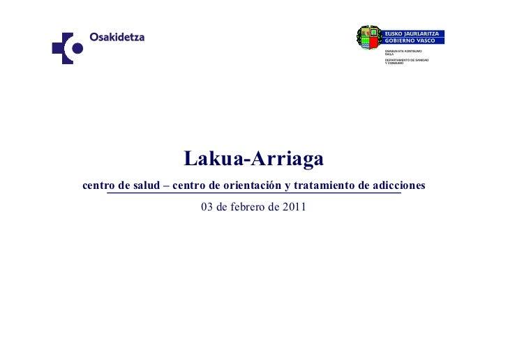 Lakua-Arriagacentro de salud – centro de orientación y tratamiento de adicciones                       03 de febrero de 2011