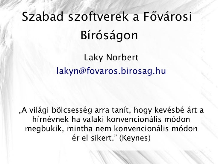 """Szabad szoftverek a Fővárosi                Bíróságon                 Laky Norbert          lakyn@fovaros.birosag.hu""""A vil..."""