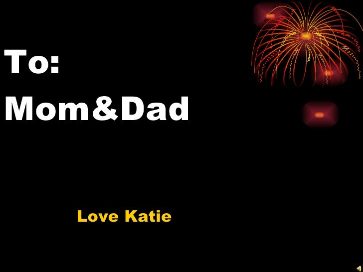 To:  Mom&Dad Love Katie