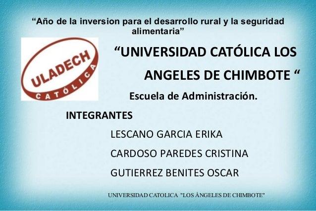 """""""Año de la inversion para el desarrollo rural y la seguridad alimentaria""""  """"UNIVERSIDAD CATÓLICA LOS ANGELES DE CHIMBOTE """"..."""