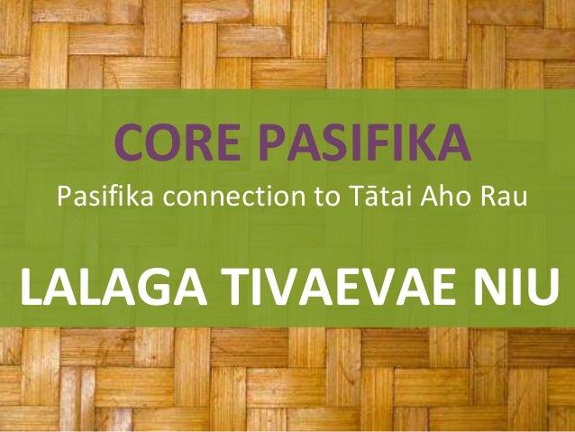 LALAGA TIVAEVAE NIU CORE PASIFIKA Pasifika connection to Tātai Aho Rau