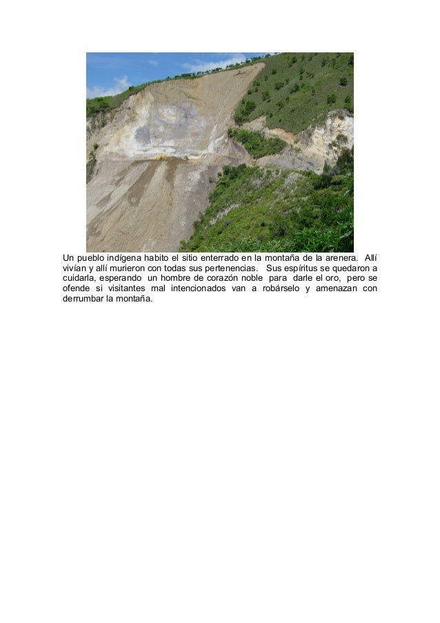 Un pueblo indígena habito el sitio enterrado en la montaña de la arenera. Allívivían y allí murieron con todas sus pertene...