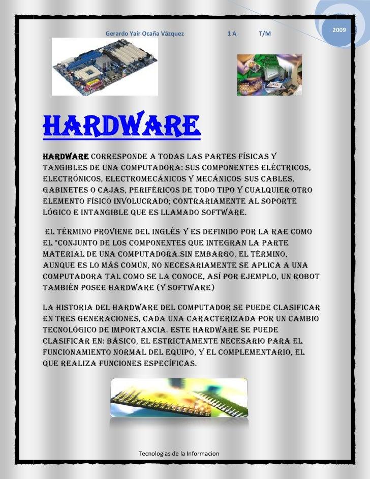 """HYPERLINK  l """" software""""  Hardware<br />Hardware corresponde a todas las partes físicas y tangibles de una computadora: s..."""
