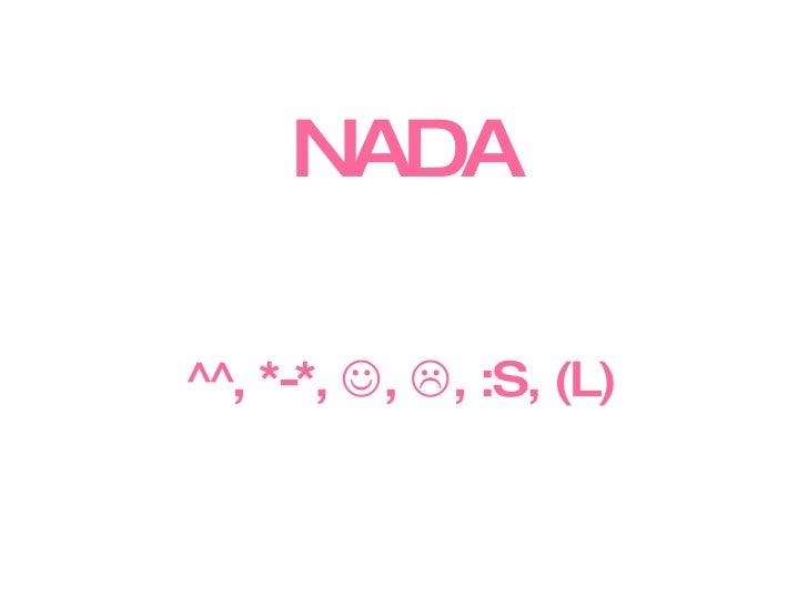 NADA ^^, *-*,   ,   , :S, (L)