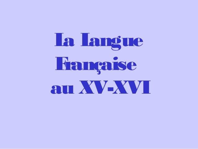 La Langue Française au XV-XVI