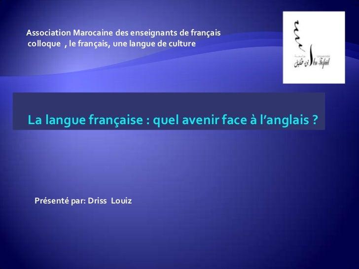Association Marocaine des enseignants de françaiscolloque , le français, une langue de cultureLa langue française : quel a...