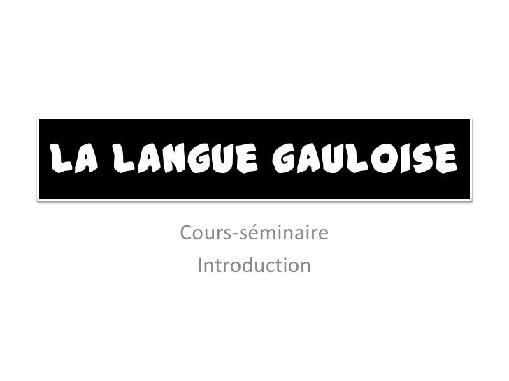 La langue gauloise<br />Cours-séminaire<br />Introduction<br />