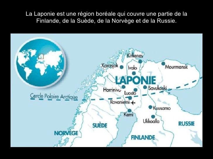 La Laponie est une région boréale qui couvre une partie de la Finlande, de la Suède, de la Norvège et de la Russie.