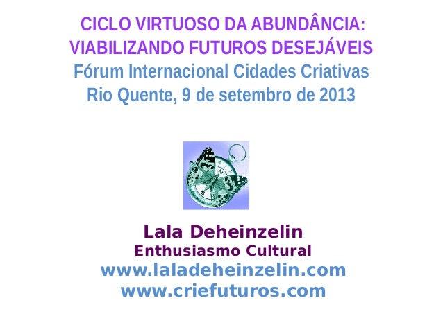 CICLO VIRTUOSO DA ABUNDÂNCIA: VIABILIZANDO FUTUROS DESEJÁVEIS Fórum Internacional Cidades Criativas Rio Quente, 9 de setem...