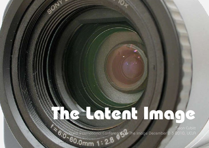 The Latent Image                                                              Sean Cubitt Inaugural International Conferen...