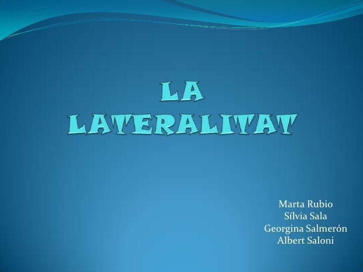 LA LATERALITAT<br />Marta Rubio<br />Sílvia Sala<br />Georgina Salmerón<br />Albert Saloni<br />