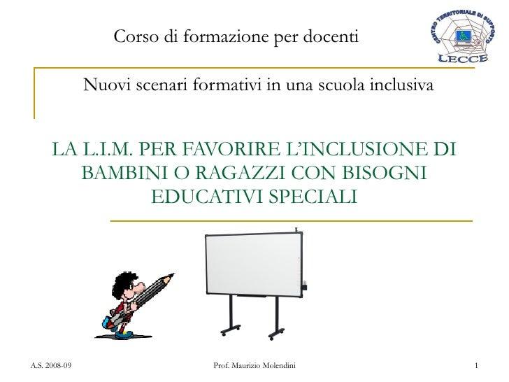 LA L.I.M. PER FAVORIRE L'INCLUSIONE DI BAMBINI O RAGAZZI CON BISOGNI EDUCATIVI SPECIALI Nuovi scenari formativi in una scu...